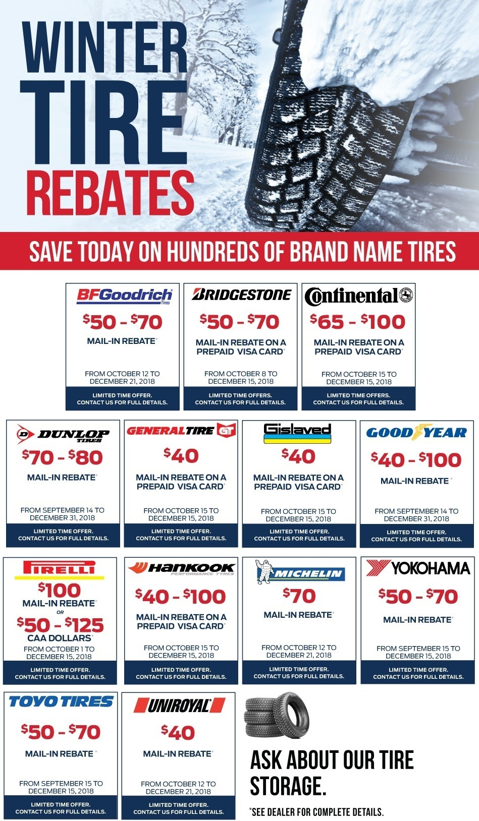 Current Winter Tire Rebates to the right. Speak to our either our Parts or Service Advisors for more information about Tire Rebates. Rebates up to $100 on popular brands such as BF Goodrich, Bridgestone, Continental, Dunlop Tires, General Tires, Gislaved, GoodYear, Pirelli, Hankook, Michelin, Yokohama, Toyo Tires and Uniroyal.