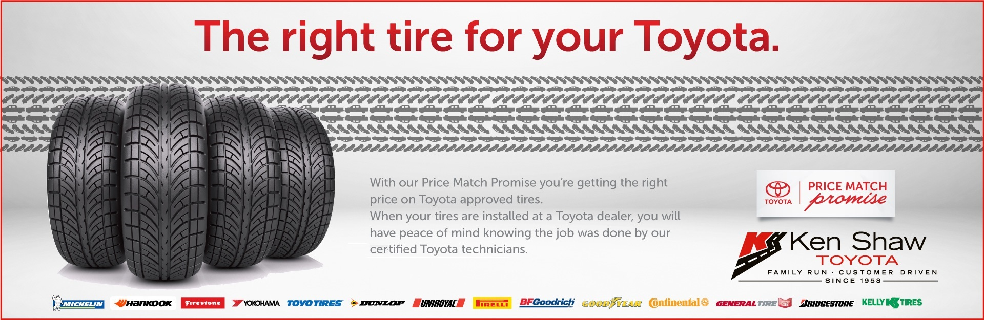 Toyota Tire Price Match is back at Ken Shaw Toyota in Toronto Ontario on popular brands such as BF Goodrich, Bridgestone, Continental, Dunlop Tires, General Tires, Gislaved, GoodYear, Pirelli, Hankook, Michelin, Yokohama, Toyo Tires and Uniroyal.